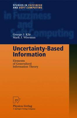Uncertainty-Based Information: Elements of Generalized Information Theory - Studies in Fuzziness and Soft Computing 15 (Hardback)
