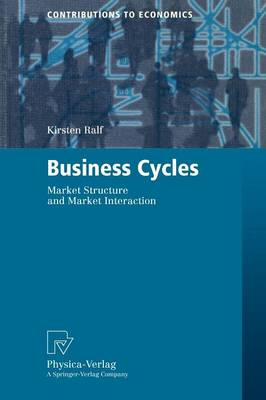 Business Cycles: Market Structure and Market Interaction - Contributions to Economics (Paperback)