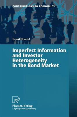 Imperfect Information and Investor Heterogeneity in the Bond Market - Contributions to Economics (Paperback)