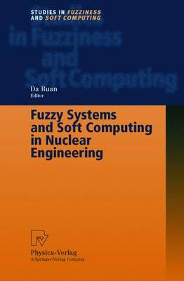 Fuzzy Systems and Soft Computing in Nuclear Engineering - Studies in Fuzziness and Soft Computing 38 (Hardback)