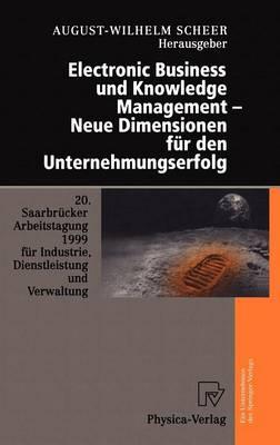 Electronic Business Und Knowledge Managament - Neue Dimensionen Fur Den Unternehmungserfolg (Hardback)