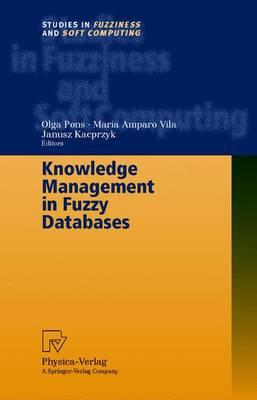 Knowledge Management in Fuzzy Databases - Studies in Fuzziness and Soft Computing 39 (Hardback)