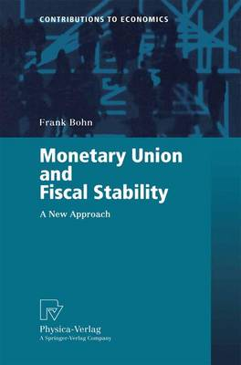 Monetary Union and Fiscal Stability: A New Approach - Contributions to Economics (Paperback)