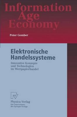 Elektronische Handelssysteme: Innovative Konzepte Und Technologien Im Wertpapierhandel - Information Age Economy (Hardback)