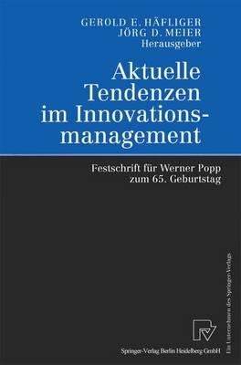 Aktuelle Tendenzen Im Innovationsmanagement: Festschrift F r Werner Popp Zum 65. Geburtstag (Hardback)