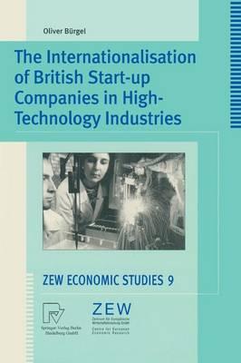 The Internationalisation of British Start-up Companies in High-Technology Industries - ZEW Economic Studies 9 (Paperback)