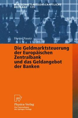 Die Geldmarktsteuerung Der Europ ischen Zentralbank Und Das Geldangebot Der Banken - Wirtschaftswissenschaftliche Beitrage 175 (Hardback)