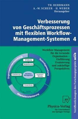 Verbesserung Von Gesch ftsprozessen Mit Flexiblen Workflow-Management-Systemen 4: Workflow Management F r Die Lernende Organisation - Einf hrung, Evaluierung Und Zuk nftige Perspektiven (Paperback)