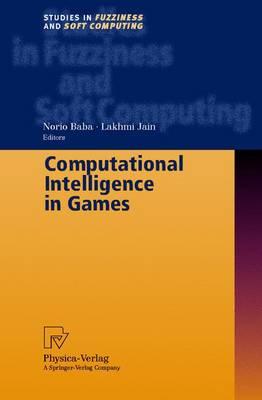Computational Intelligence in Games - Studies in Fuzziness and Soft Computing 62 (Hardback)