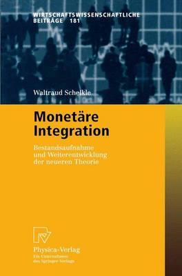 Monet re Integration: Bestandsaufnahme Und Weiterentwicklung Der Neueren Theorie - Wirtschaftswissenschaftliche Beitrage 181 (Paperback)