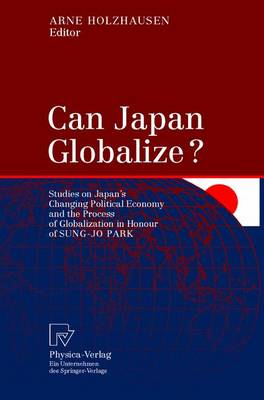 Can Japan Globalize?: Studies on Japan's Changing Political Economy and the Process of Globalization in Honour of Sung-Jo Park (Hardback)
