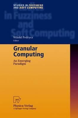Granular Computing: An Emerging Paradigm - Studies in Fuzziness and Soft Computing 70 (Hardback)