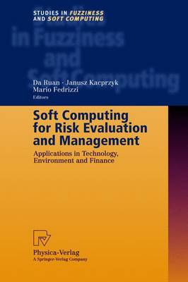Soft Computing for Risk Evaluation and Management: Applications in Technology, Environment and Finance - Studies in Fuzziness and Soft Computing 76 (Hardback)