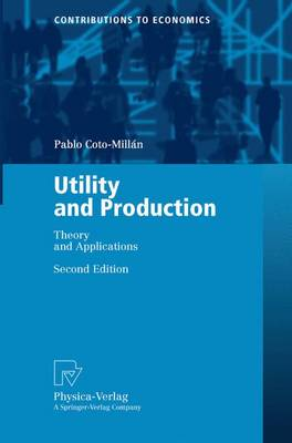 Utility and Production: Theory and Applications - Contributions to Economics (Paperback)