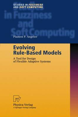 Evolving Rule-Based Models: A Tool for Design of Flexible Adaptive Systems - Studies in Fuzziness and Soft Computing 92 (Hardback)
