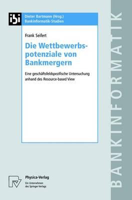 Die Wettbewerbspotenziale Von Bankmergern: Eine Gescha ftsfeldspezifische Untersuchung Anhand Des Resource-Based View - Bankinformatik-Studien 9 (Hardback)