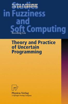 Theory and Practice of Uncertain Programming: v. 102 - Studies in Fuzziness and Soft Computing v. 102 (Hardback)