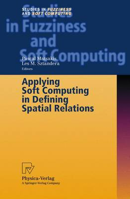 Applying Soft Computing in Defining Spatial Relations - Studies in Fuzziness and Soft Computing 106 (Hardback)