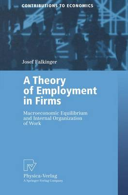 A Theory of Employment in Firms: Macroeconomic Equilibrium and Internal Organization of Work - Contributions to Economics (Paperback)