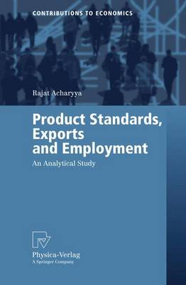 Product Standards, Exports and Employment: An Analytical Study - Contributions to Economics (Paperback)