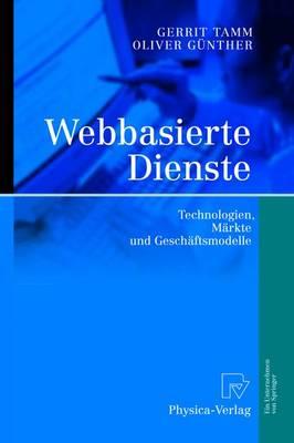 Webbasierte Dienste: Technologien, Markte Und Geschaftsmodelle (Book)