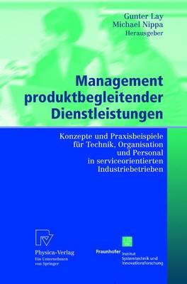 Management Produktbegleitender Dienstleistungen: Konzepte Und Praxisbeispiele Fur Technik, Organisation Und Personal in Serviceorientierten Industriebetrieben (Book)