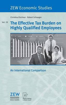The Effective Tax Burden on Highly Qualified Employees: An International Comparison - ZEW Economic Studies 29 (Paperback)