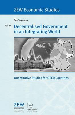 Decentralised Government in an Integrating World: Quantitative Studies for OECD Countries - ZEW Economic Studies 34 (Paperback)