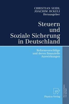 Steuern Und Soziale Sicherung in Deutschland: Reformvorschlage Und Deren Finanzielle Auswirkungen (Book)