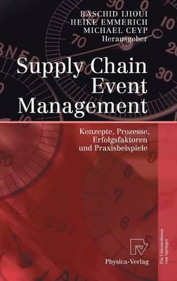 Supply Chain Event Management: Konzepte, Prozesse, Erfolgsfaktoren Und Praxisbeispiele (Hardback)