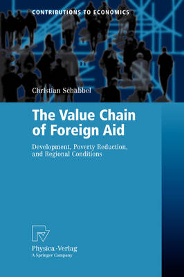 The Value Chain of Foreign Aid: Development, Poverty Reduction, and Regional Conditions - Contributions to Economics (Paperback)