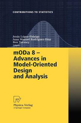 mODa 8 - Advances in Model-Oriented Design and Analysis: Proceedings of the 8th International Workshop in Model-Oriented Design and Analysis held in Almagro, Spain, June 4-8, 2007 - Contributions to Statistics (Paperback)