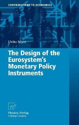 The Design of the Eurosystem's Monetary Policy Instruments - Contributions to Economics (Hardback)