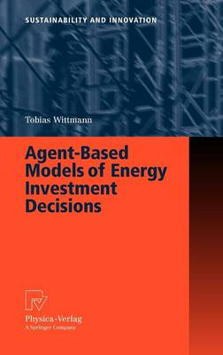 Agent-Based Models of Energy Investment Decisions - Sustainability and Innovation (Hardback)