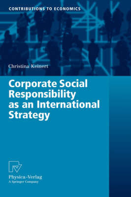 Corporate Social Responsibility as an International Strategy - Contributions to Economics (Hardback)