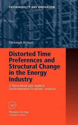 Distorted Time Preferences and Structural Change in the Energy Industry: A Theoretical and Applied Environmental-Economic Analysis - Sustainability and Innovation (Hardback)