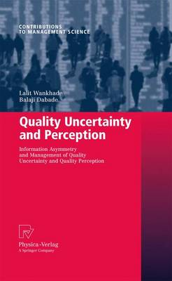 Quality Uncertainty and Perception: Information Asymmetry and Management of Quality Uncertainty and Quality Perception - Contributions to Management Science (Hardback)