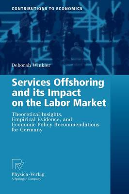 Services Offshoring and its Impact on the Labor Market: Theoretical Insights, Empirical Evidence, and Economic Policy Recommendations for Germany - Contributions to Economics (Hardback)