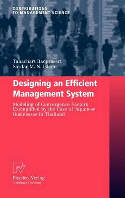 Designing an Efficient Management System: Modeling of Convergence Factors Exemplified by the Case of Japanese Businesses in Thailand - Contributions to Management Science (Hardback)