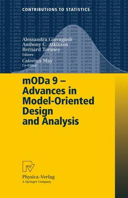 mODa 9 - Advances in Model-Oriented Design and Analysis: Proceedings of the 9th International Workshop in Model-Oriented Design and Analysis held in Bertinoro, Italy, June 14-18, 2010 - Contributions to Statistics (Paperback)