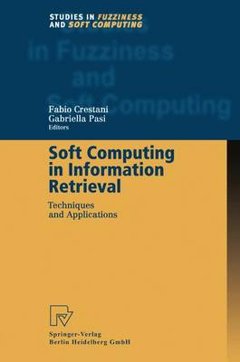 Soft Computing in Information Retrieval: Techniques and Applications - Studies in Fuzziness and Soft Computing 50 (Paperback)