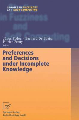 Preferences and Decisions under Incomplete Knowledge - Studies in Fuzziness and Soft Computing 51 (Paperback)