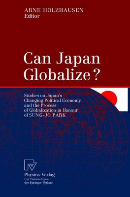 Can Japan Globalize?: Studies on Japan's Changing Political Economy and the Process of Globalization in Honour of Sung-Jo Park (Paperback)