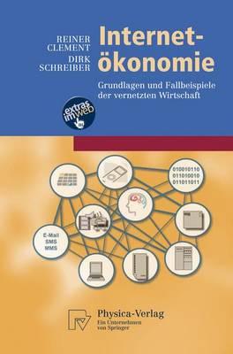 Internet-Okonomie: Grundlagen Und Fallbeispiele Der Vernetzten Wirtschaft - Physica-Lehrbuch (Paperback)