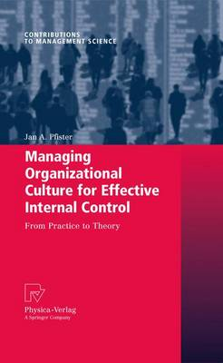 Managing Organizational Culture for Effective Internal Control: From Practice to Theory - Contributions to Management Science (Paperback)