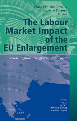 The Labour Market Impact of the EU Enlargement: A New Regional Geography of Europe? - AIEL Series in Labour Economics (Paperback)