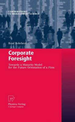 Corporate Foresight: Towards a Maturity Model for the Future Orientation of a Firm - Contributions to Management Science (Paperback)
