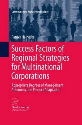 Success Factors of Regional Strategies for Multinational Corporations: Appropriate Degrees of Management Autonomy and Product Adaptation - Contributions to Management Science (Paperback)