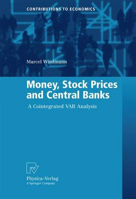 Money, Stock Prices and Central Banks: A Cointegrated VAR Analysis - Contributions to Economics (Paperback)