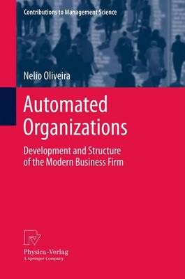 Automated Organizations: Development and Structure of the Modern Business Firm - Contributions to Management Science (Paperback)